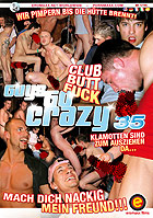 Guys Go Crazy 35  Club Butt Fuck